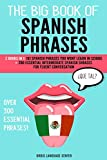 The Big Book of Spanish Phrases: 2 Books in 1: 101 Spanish Phrases You Won't Learn in School + 200 Essential Intermediate Spanish Phrases for Fluent Conversation. Over 300 Essential Spanish Phrases