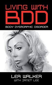 Living With Body Dysmorphic Disorder (Biography Series Book 12) by [Walker, Lea, Lee, Janet]