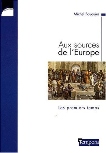 Aux sources de l'Europe : Les premiers temps par Michel Fauquier