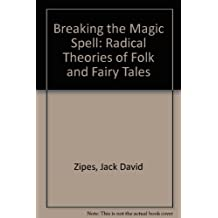 Breaking the Magic Spell: Radical Theories of Folk and Fairy Tales by Jack David Zipes (1980-01-30)