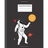 Composition Notebook: Astronaut in Space - Blank Composition Notebook Wide Ruled College Ruled Notebook. 110 Sheets / 220 Pages. Composition Book ... Notebook. Workbook for Teens Kids Students.