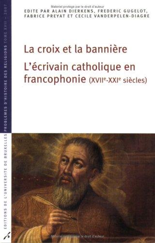 La croix et la bannière : L'écrivain catholique en francophonie (XVIIe-XXIe siècles)