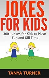 Jokes For Kids: 300+ Jokes for Kids to Have Fun and Kill Time by Tanya Turner (2014-02-26)