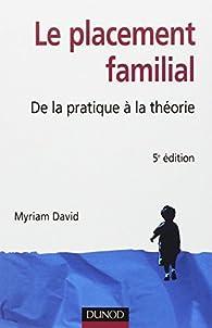 Le placement familial : De la pratique à la théorie par Myriam David
