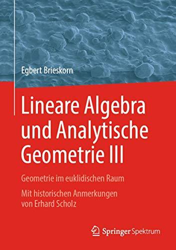 Lineare Algebra und Analytische Geometrie III: Geometrie im euklidischen Raum. Mit historischen Anmerkungen von Erhard Scholz