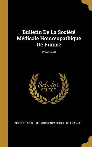 Bulletin de la Société Médicale Homoeopathique de France; Volume 28