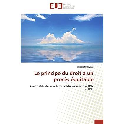 Le principe du droit à un procès équitable: Compatibilité avec la procédure devant le TPIY et le TPIR