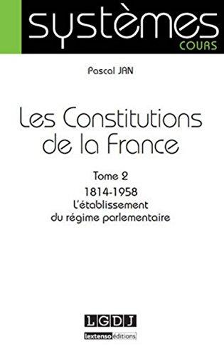 Les Constitutions de la France. Tome 2 : 1814-1958. L'établissement du régime parlementaire