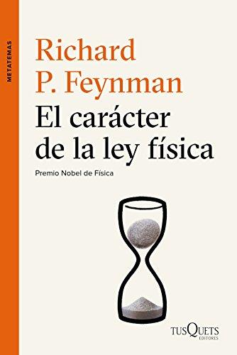 El carácter de la ley física (Metatemas) por Richard P. Feynman