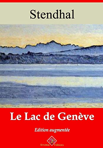 Le Lac de Genève – suivi d'annexes: Nouvelle édition 2019 (French Edition)