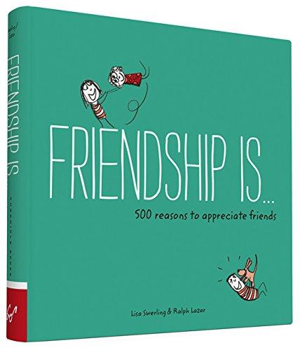Friendship Is . . : 500 Reasons to Appreciate Friends