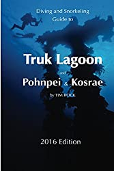Diving & Snorkeling Guide to Truk Lagoon and Pohnpei & Kosrae 2016 (Diving & Snorkeling Guides)