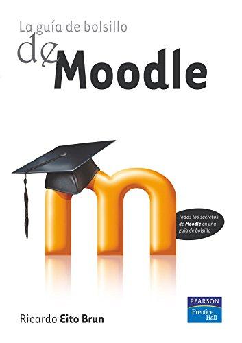 La guía de bolsillo de Moodle: Todos los secretos de Moodle en una guía de bolsillo (Guia De Bolsillo (prentice) por Ricardo Eito