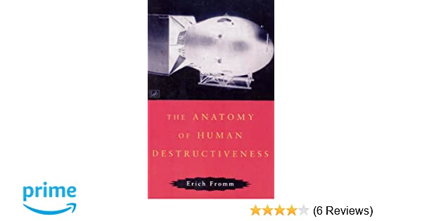 The Anatomy Of Human Destructiveness Amazon Erich Fromm