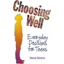 Choosing Well: Everyday Decisions for Teens