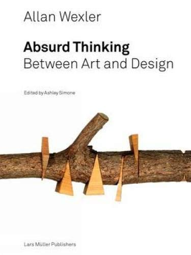 Allan Wexler: Absurd Thinking-Between Art and Design
