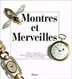 Montres et merveilles: 200 rare creazioni d'epoca provenienti dal Museo dell'orologeria di Ginevra e dalle Collezioni private...