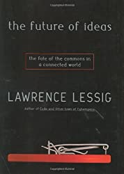 The Future of Ideas: The Fate of the Commons in a Connected World by Lawrence Lessig (2001-10-30)