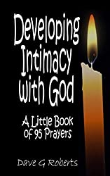 Developing Intimacy With God: A little book of 95 prayers