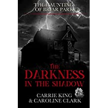 The Darkness in the Shadow: Haunted House (The Haunting of Briar Park Book 4)