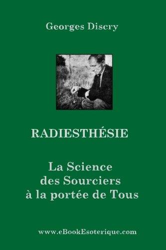 Radiesthesie: La Science des Sourciers pour Tous par Georges Discry