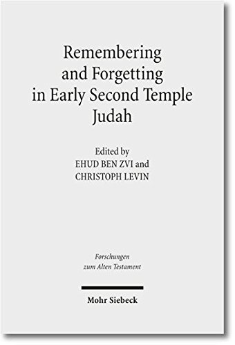 Remembering and Forgetting in Early Second Temple Judah (Forschungen zum Alten Testament, Band 85)