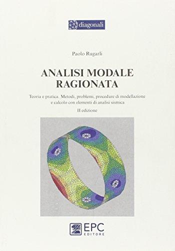 Analisi modale ragionata. Teoria e pratica. Metodi, problemi, procedure di modellazione e calcolo con elementi di analisi sismica