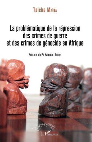La problématique de la répression des crimes de guerre et des crimes de génocide en Afrique