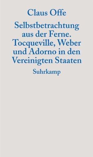 Selbstbetrachtung aus der Ferne: Tocqueville, Weber und Adorno in den Vereinigten Staaten (Graue Reihe)