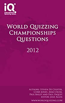 World Quizzing Championships 2012 - Quiz Book by [De Ceuster, Steven, Jones, Chris, Olesk, Arko, Gupta, Anurakshat, Bailey, Paul, Paquet, Paul, Allen, Jane]