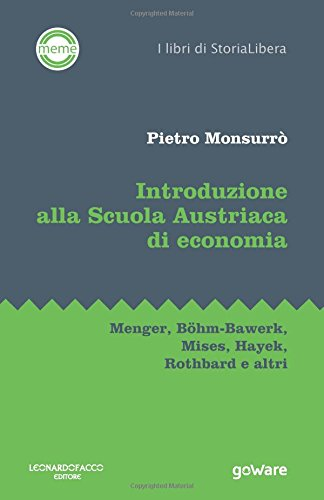 Introduzione alla Scuola Austriaca di economia. Menger, Böhm-Bawerk, Mises, Hayek, Rothbard e altri