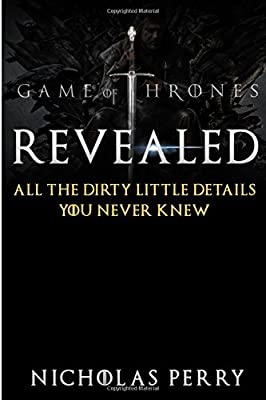 Game of Thrones Revealed: All the dirty little secrets you never knew