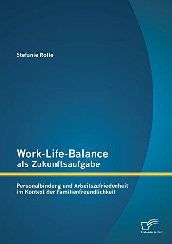Work-Life-Balance als Zukunftsaufgabe: Personalbindung und Arbeitszufriedenheit im Kontext der Familienfreundlichkeit