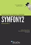 Développez votre site web avec le framework Symfony2: Le framework PHP qui facilite la création de sites Internet