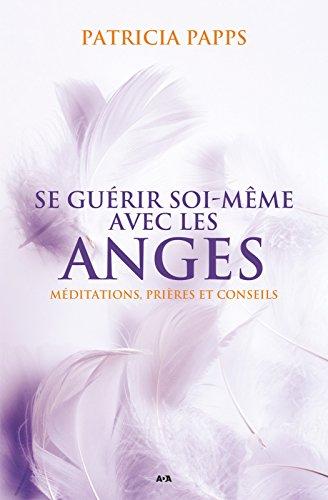 Se gurir soi-mme avec les anges: Mditations, prires et conseils