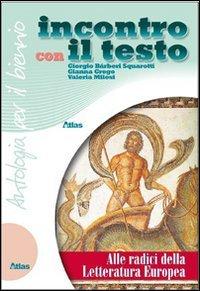 Incontro con il testo. Alle radici della letteratura europea. Con espansione online. Per i Licei e gli Ist. magistrali