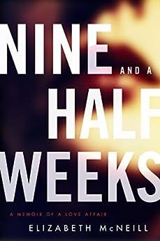 Nine and a Half Weeks: A Memoir of a Love Affair par [McNeill, Elizabeth]