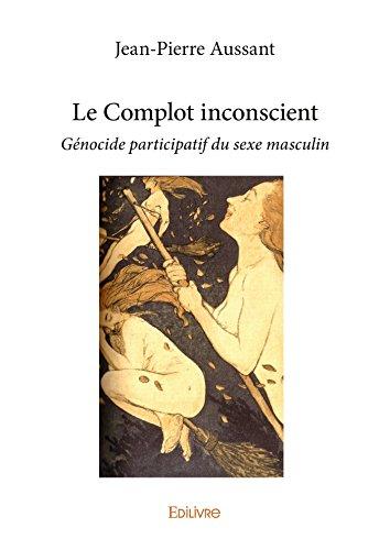 Le Complot inconscient: Génocide participatif du sexe masculin (Collection Classique)
