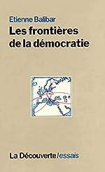 Les Frontieres De La Démocratie de Etienne Balibar