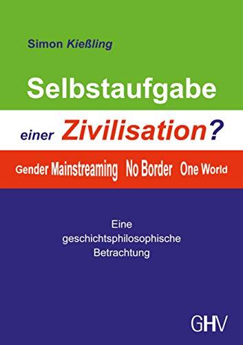 Selbstaufgabe einer Zivilisation?: Gender - Mainstreaming - No Border - One World