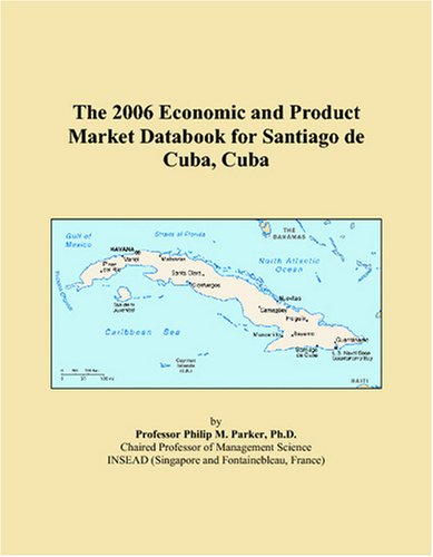 The 2006 Economic and Product Market Databook for Santiago de Cuba, Cuba