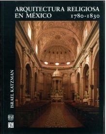 Arquitectura religiosa en México, 1780-1830 (ARTE UNIVERSAL)