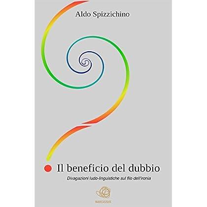 Il Beneficio Del Dubbio - Divagazioni Ludo-Linguistiche Sul Filo Dell'ironia