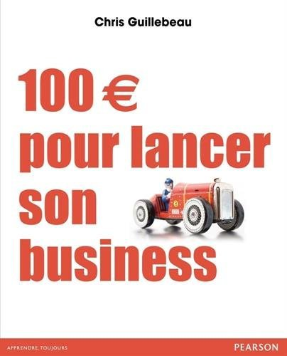 100 euros pour lancer son business by Chris Guillebeau (2014-05-30)