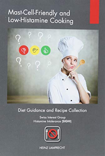 Mast-Cell-Friendly and Low-Histamine Cooking: Diet Guidance and Recipe Collection -