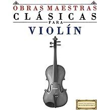 Obras Maestras Clásicas para Violín: Piezas fáciles de Bach, Beethoven, Brahms, Handel, Haydn, Mozart, Schubert, Tchaikovsky, Vivaldi y Wagner - 9781499175011