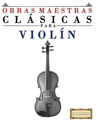 Obras Maestras Clásicas para Violín: Piezas fáciles de Bach, Beethoven, Brahms, Handel, Haydn, Mozart, Schubert, Tchaikovsky, Vivaldi y Wagner por Easy Classical Masterworks