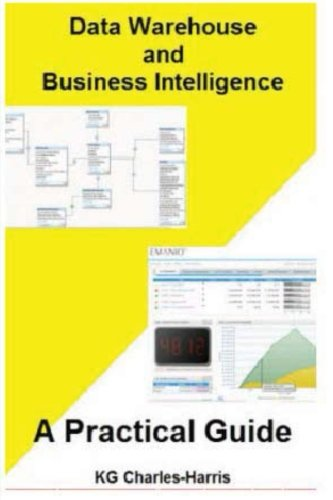 Data Warehouse and Business Intelligence: A Practical Guide