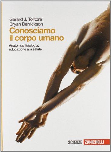 Conosciamo il corpo umano. Anatomia, fisiologia, educazione alla salute. Per le Scuole superiori. Con espansione online