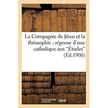 La Compagnie de Jésus et la théosophie : réponse d'une catholique aux 'Études': (articles du R.P. de Grand-maison)